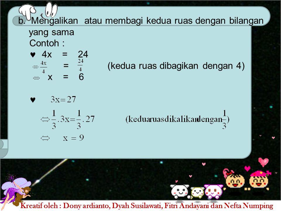 b. Mengalikan atau membagi kedua ruas dengan bilangan yang sama