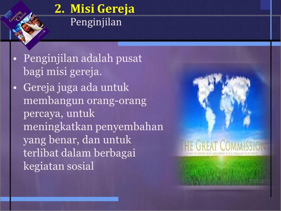 2. Misi Gereja Penginjilan Penginjilan adalah pusat bagi misi gereja.