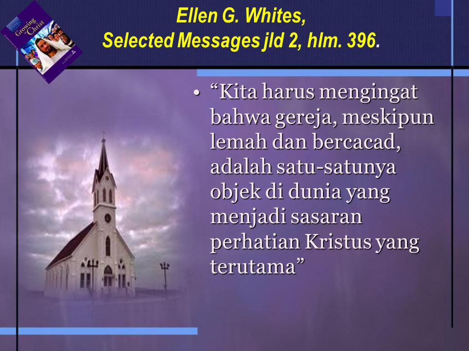 Ellen G. Whites, Selected Messages jld 2, hlm. 396.