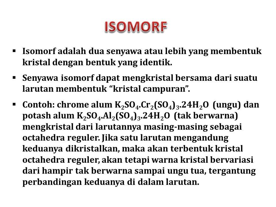 ISOMORF Isomorf adalah dua senyawa atau lebih yang membentuk kristal dengan bentuk yang identik.