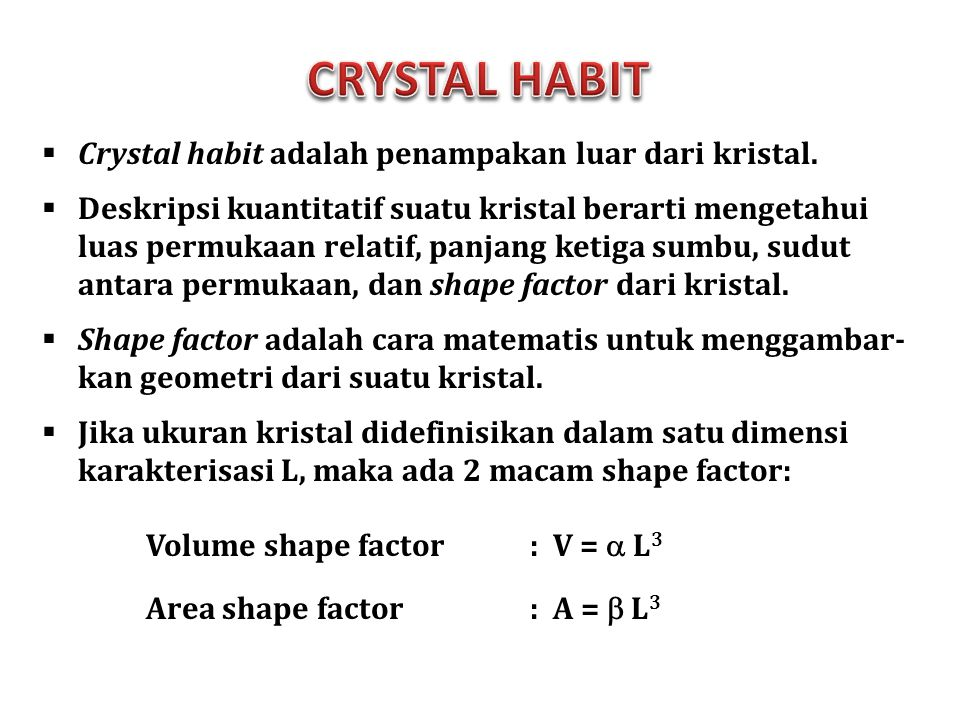CRYSTAL HABIT Crystal habit adalah penampakan luar dari kristal.