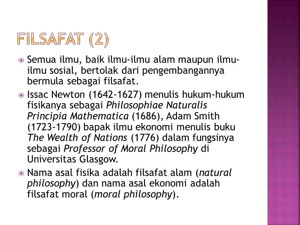 Filsafat (2) Semua ilmu, baik ilmu-ilmu alam maupun ilmu- ilmu sosial, bertolak dari pengembangannya bermula sebagai filsafat.