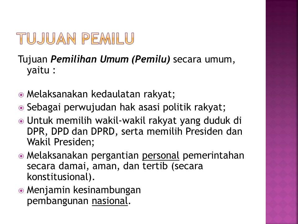 Tujuan Pemilu Tujuan Pemilihan Umum (Pemilu) secara umum, yaitu :