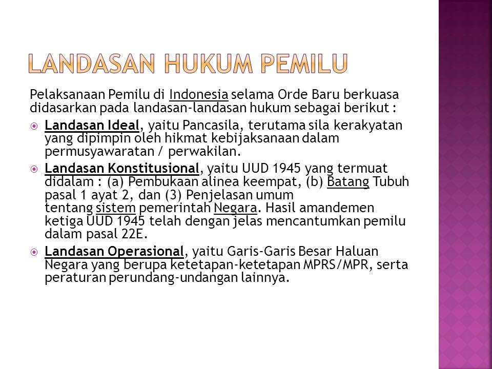 Landasan Hukum Pemilu Pelaksanaan Pemilu di Indonesia selama Orde Baru berkuasa didasarkan pada landasan-landasan hukum sebagai berikut :