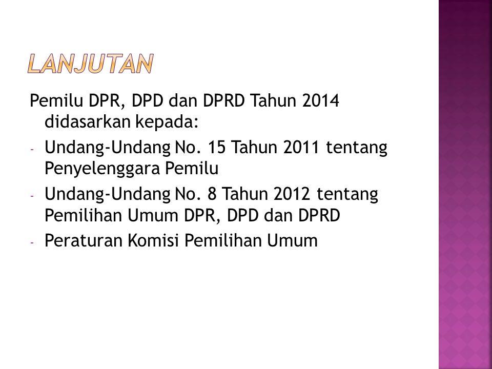 lanjutan Pemilu DPR, DPD dan DPRD Tahun 2014 didasarkan kepada:
