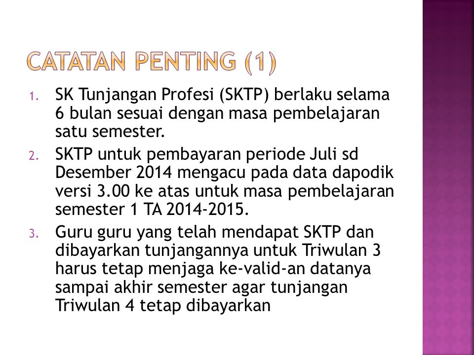 CATATAN PENTING (1) SK Tunjangan Profesi (SKTP) berlaku selama 6 bulan sesuai dengan masa pembelajaran satu semester.
