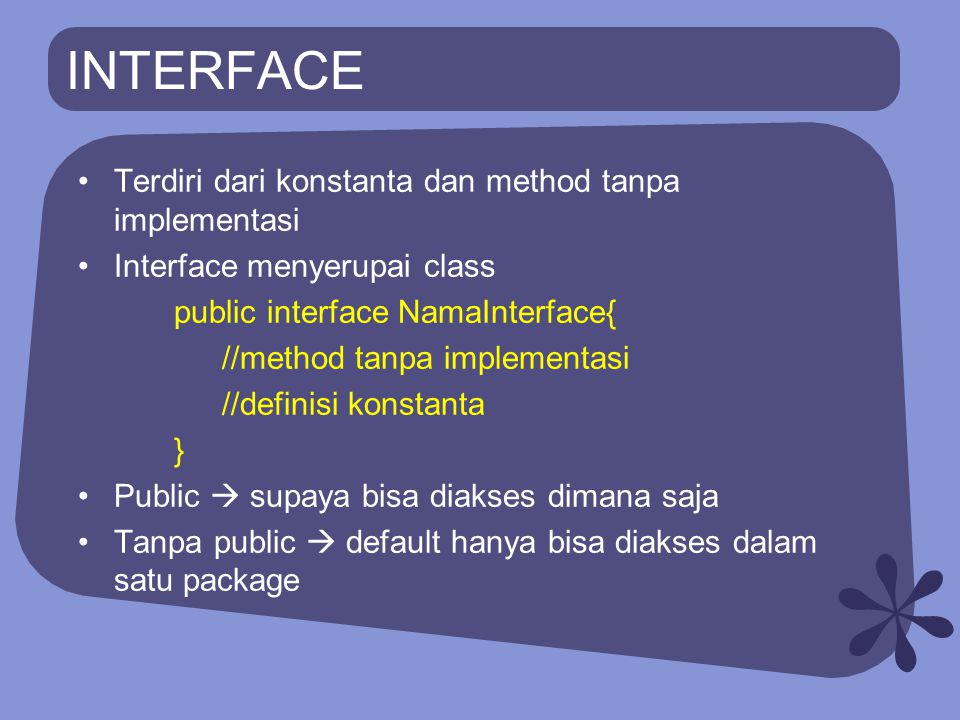 INTERFACE Terdiri dari konstanta dan method tanpa implementasi