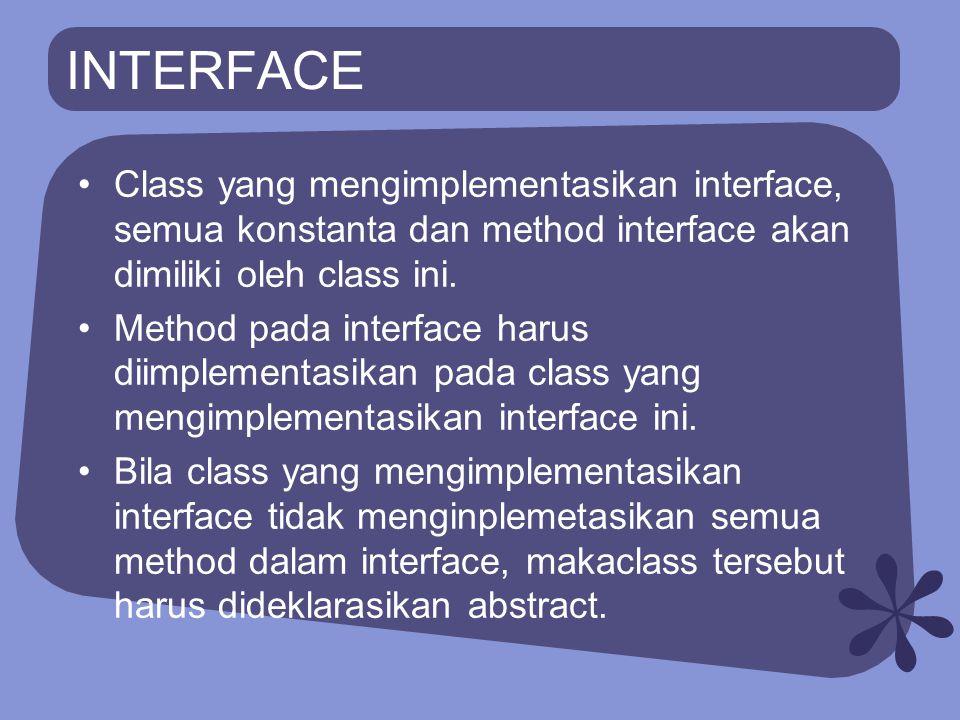 INTERFACE Class yang mengimplementasikan interface, semua konstanta dan method interface akan dimiliki oleh class ini.