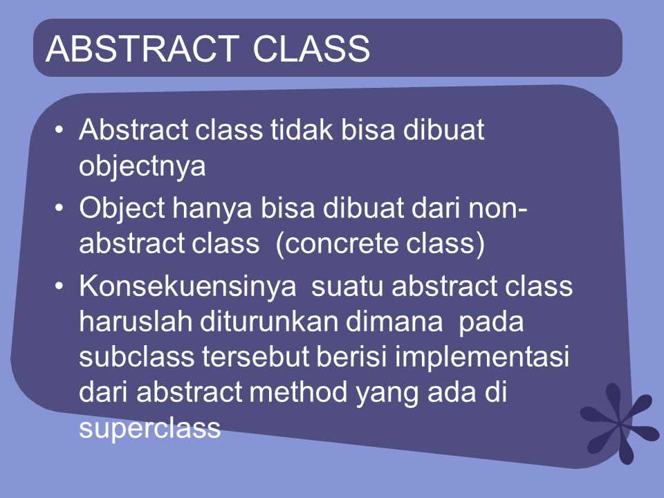 ABSTRACT CLASS Abstract class tidak bisa dibuat objectnya