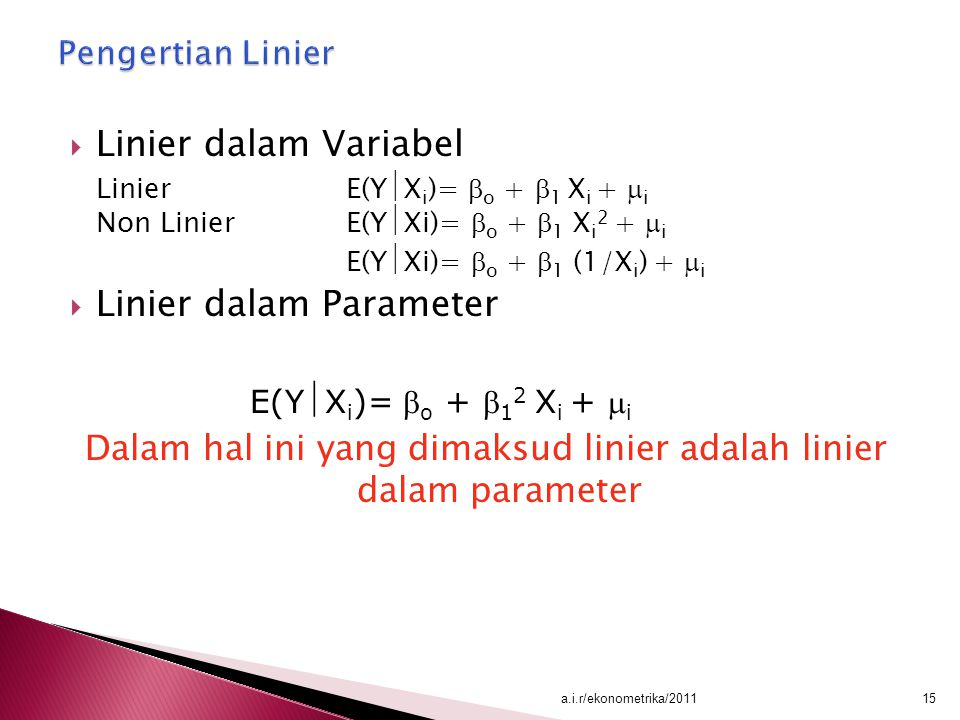 Dalam hal ini yang dimaksud linier adalah linier dalam parameter