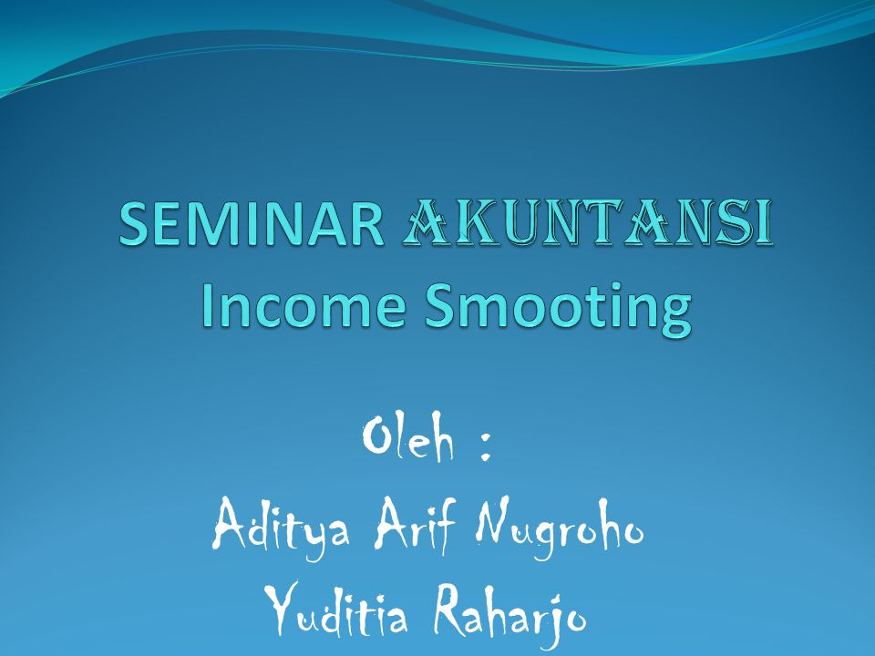 SEMINAR AKUNTANSI Income Smooting