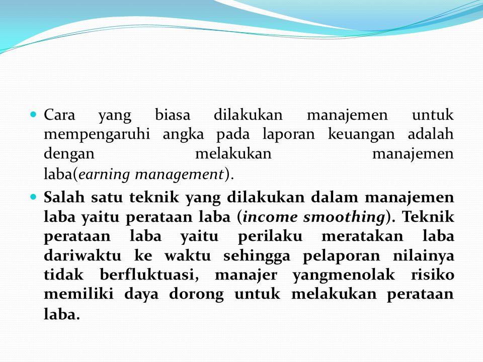 Cara yang biasa dilakukan manajemen untuk mempengaruhi angka pada laporan keuangan adalah dengan melakukan manajemen laba(earning management).