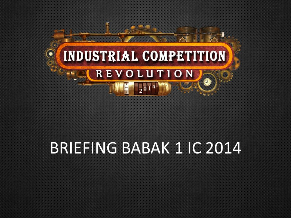 BRIEFING BABAK 1 IC 2014