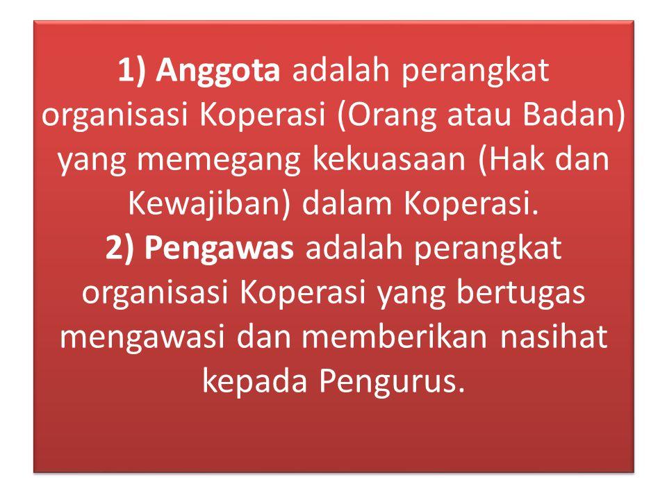 1) Anggota adalah perangkat organisasi Koperasi (Orang atau Badan) yang memegang kekuasaan (Hak dan Kewajiban) dalam Koperasi.