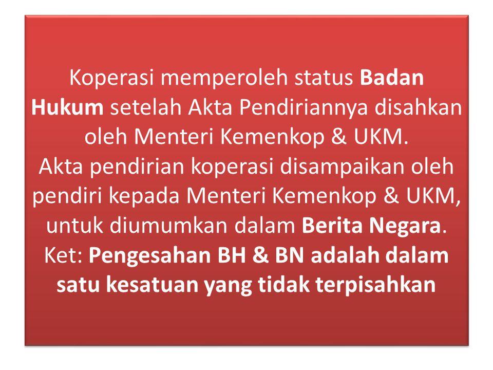 Koperasi memperoleh status Badan Hukum setelah Akta Pendiriannya disahkan oleh Menteri Kemenkop & UKM.
