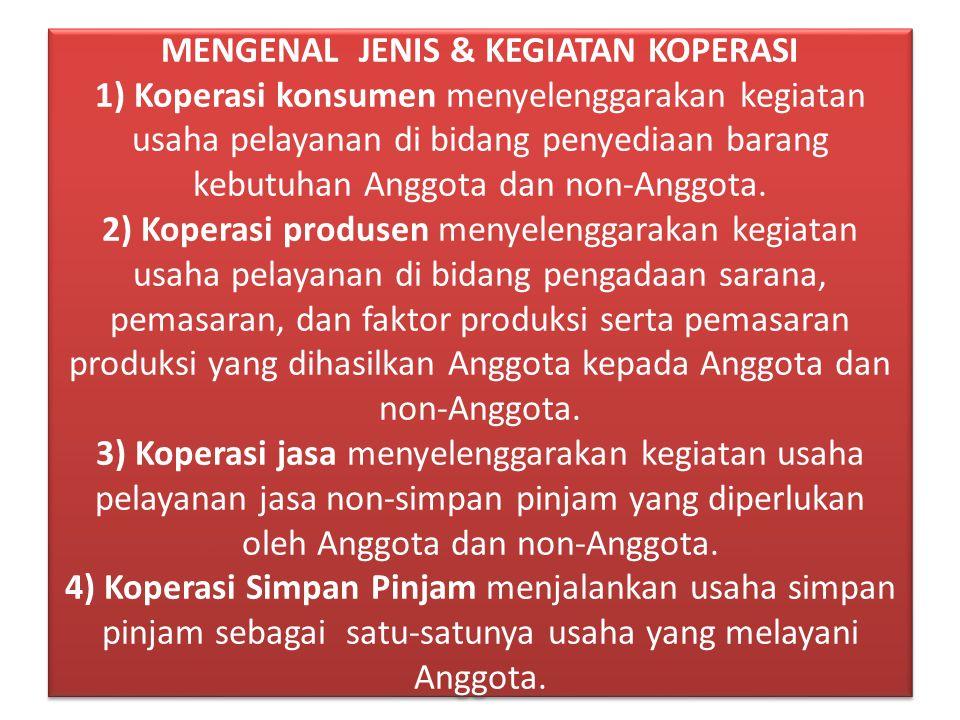 MENGENAL JENIS & KEGIATAN KOPERASI 1) Koperasi konsumen menyelenggarakan kegiatan usaha pelayanan di bidang penyediaan barang kebutuhan Anggota dan non-Anggota.