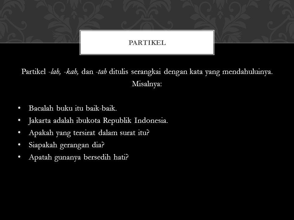 Bacalah buku itu baik-baik. Jakarta adalah ibukota Republik Indonesia.