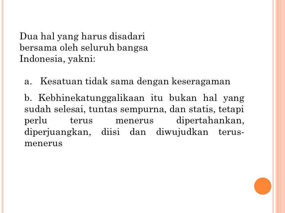 Dua hal yang harus disadari bersama oleh seluruh bangsa Indonesia, yakni: