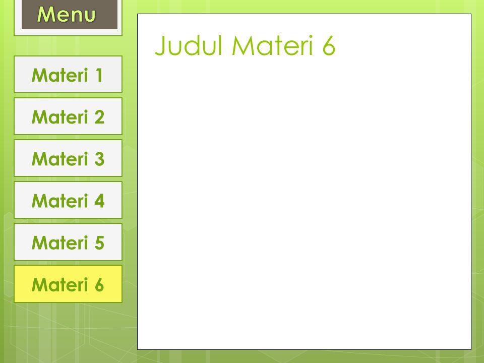Judul Materi 6 Menu Materi 1 Materi 2 Materi 3 Materi 4 Materi 5
