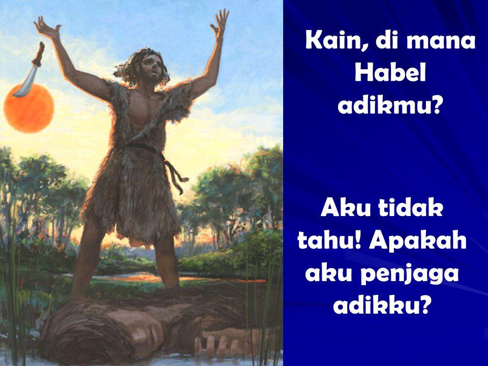 Kain, di mana Habel adikmu