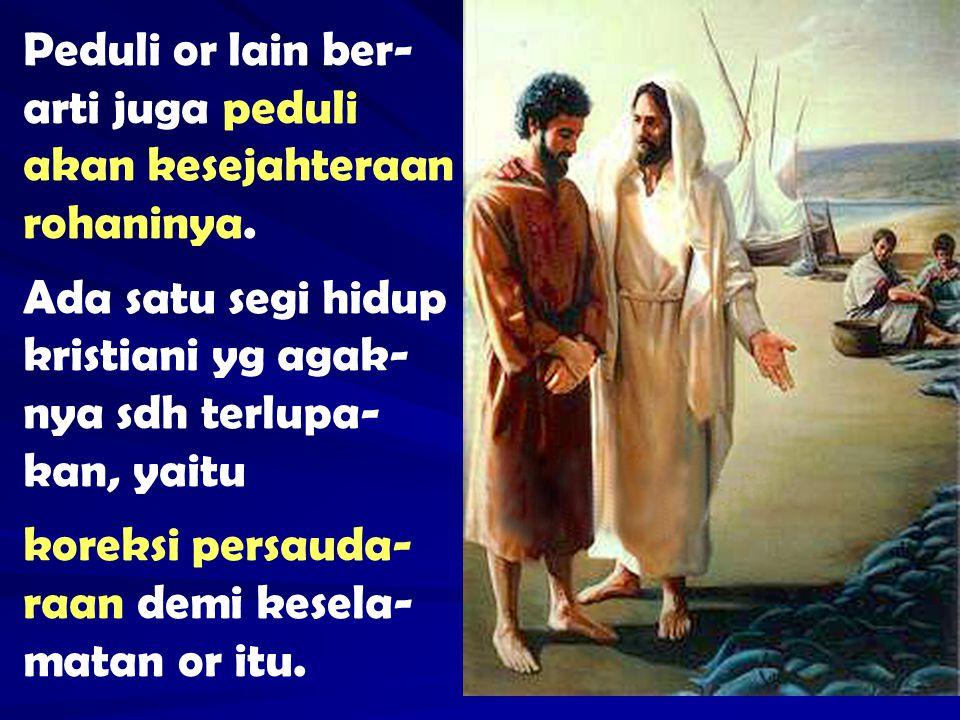 Peduli or lain ber-arti juga peduli akan kesejahteraan rohaninya.