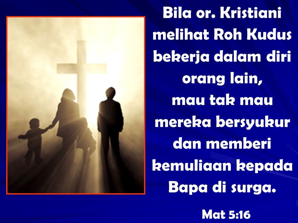 Bila or. Kristiani melihat Roh Kudus bekerja dalam diri orang lain,