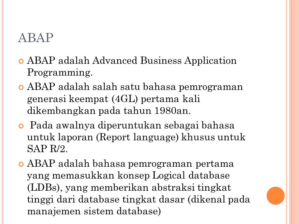 ABAP ABAP adalah Advanced Business Application Programming.