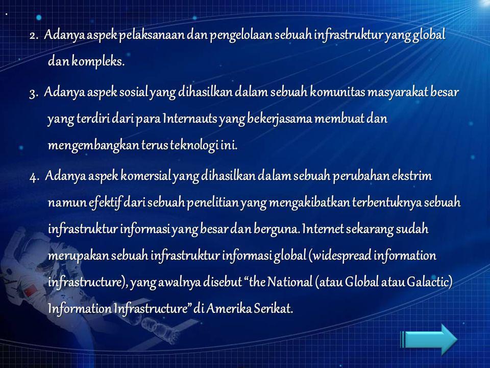 2. Adanya aspek pelaksanaan dan pengelolaan sebuah infrastruktur yang global dan kompleks.