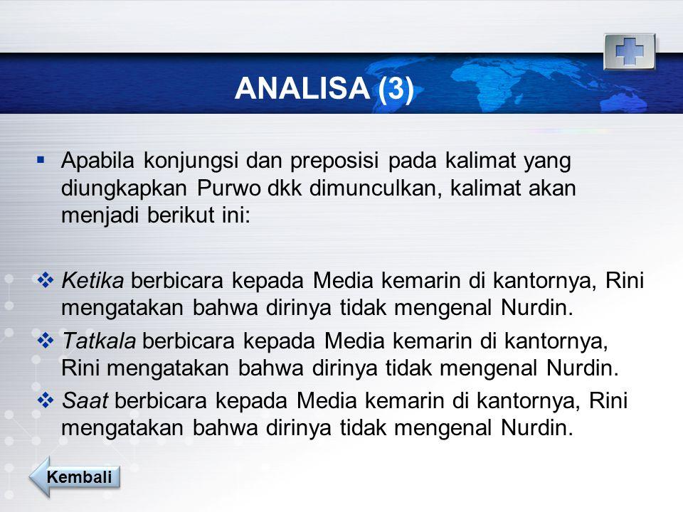 ANALISA (3) Apabila konjungsi dan preposisi pada kalimat yang diungkapkan Purwo dkk dimunculkan, kalimat akan menjadi berikut ini:
