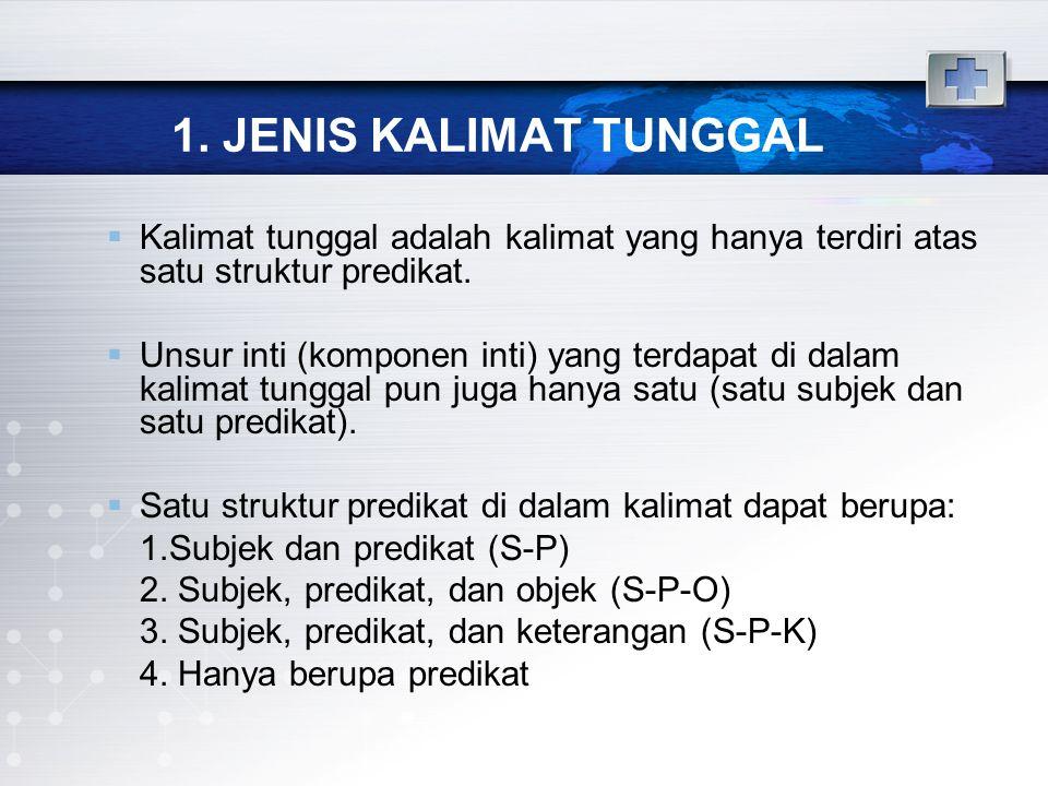 1. JENIS KALIMAT TUNGGAL Kalimat tunggal adalah kalimat yang hanya terdiri atas satu struktur predikat.