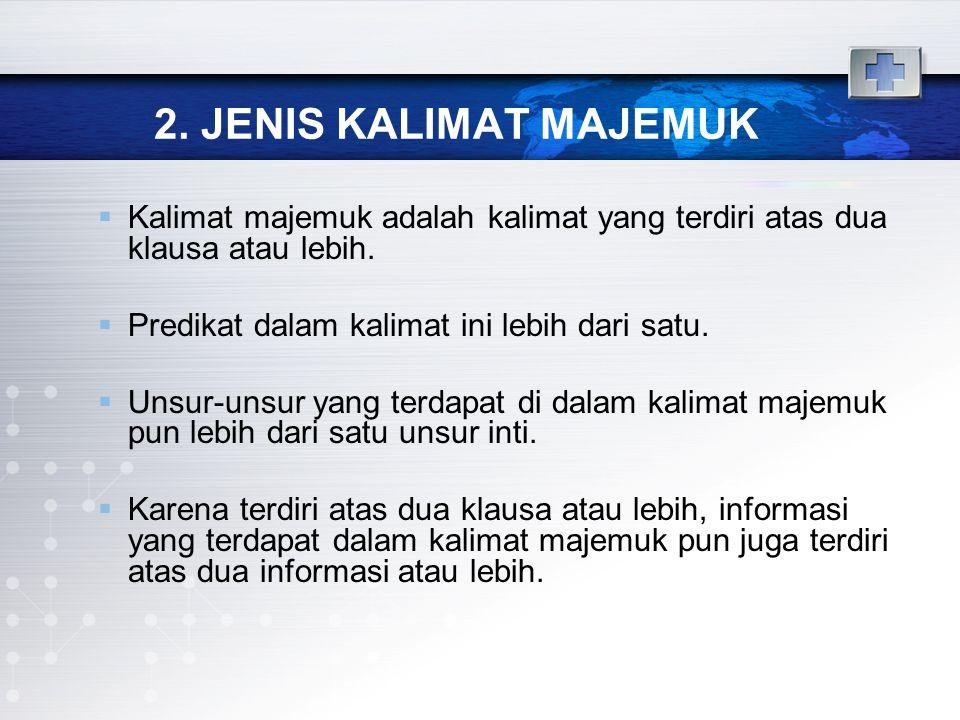 2. JENIS KALIMAT MAJEMUK Kalimat majemuk adalah kalimat yang terdiri atas dua klausa atau lebih. Predikat dalam kalimat ini lebih dari satu.