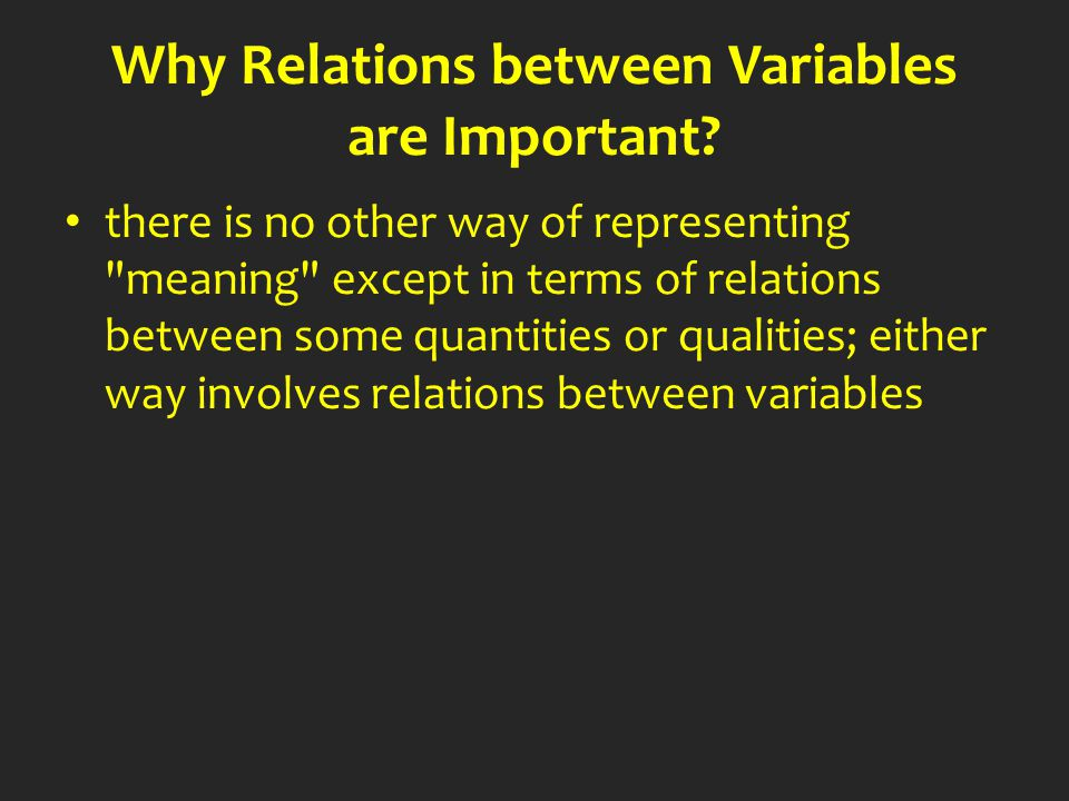 Why Relations between Variables are Important