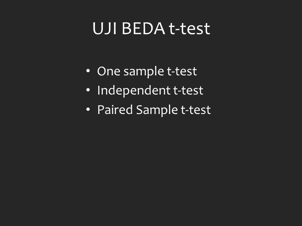UJI BEDA t-test One sample t-test Independent t-test
