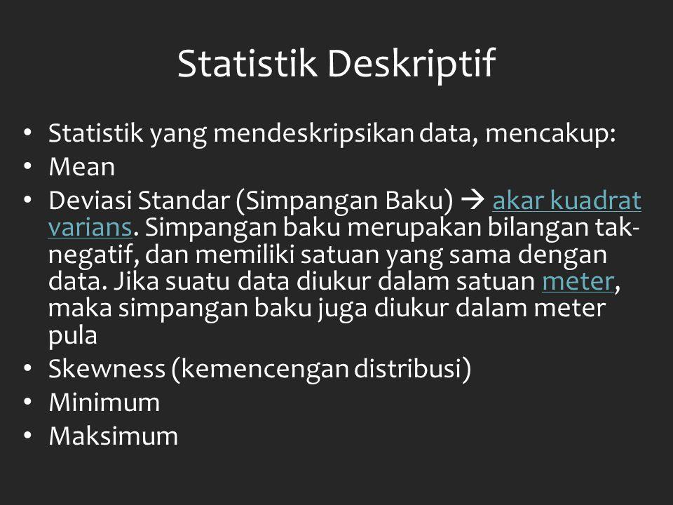 Statistik Deskriptif Statistik yang mendeskripsikan data, mencakup: