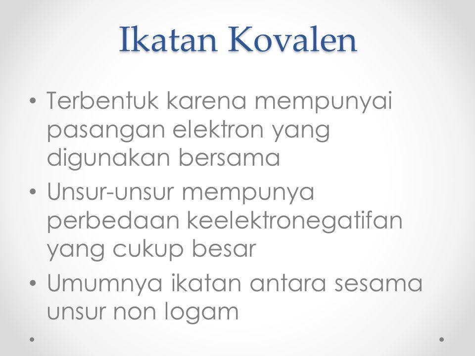 Ikatan Kovalen Terbentuk karena mempunyai pasangan elektron yang digunakan bersama.