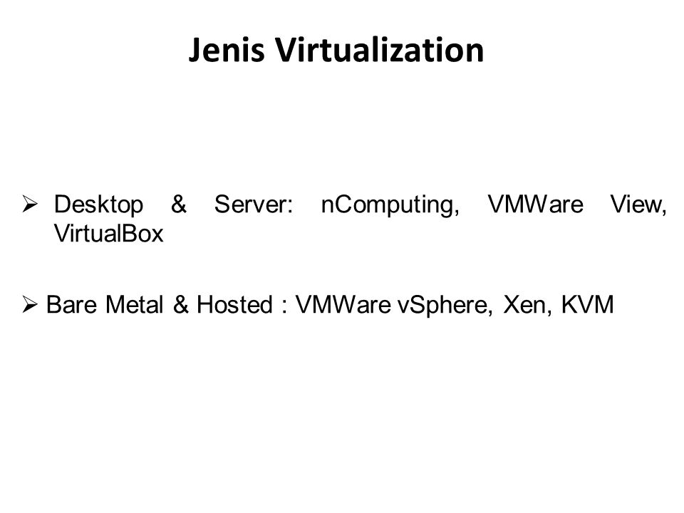 Jenis Virtualization Desktop & Server: nComputing, VMWare View, VirtualBox.