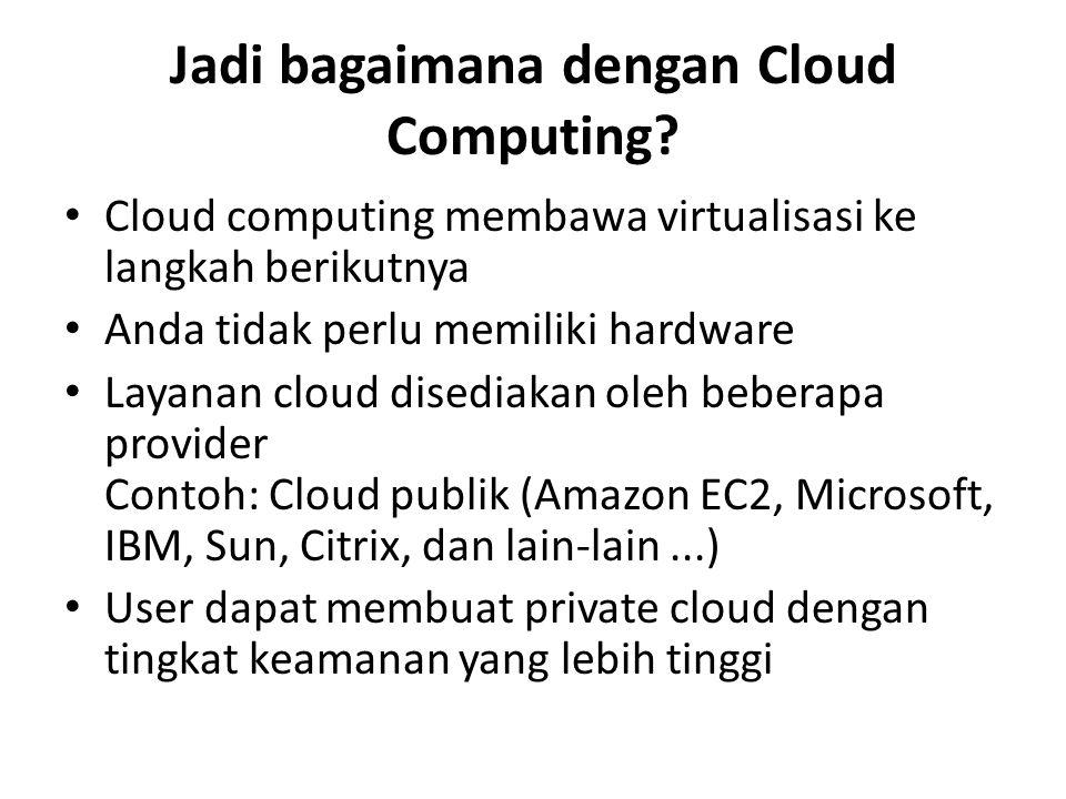 Jadi bagaimana dengan Cloud Computing