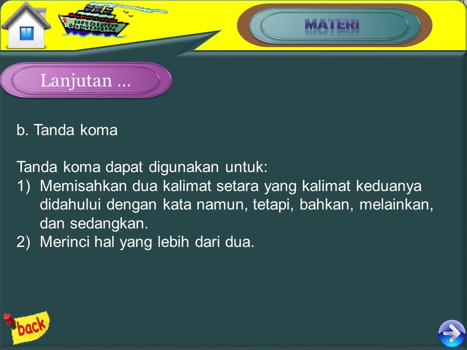 Lanjutan … MATERI b. Tanda koma Tanda koma dapat digunakan untuk: