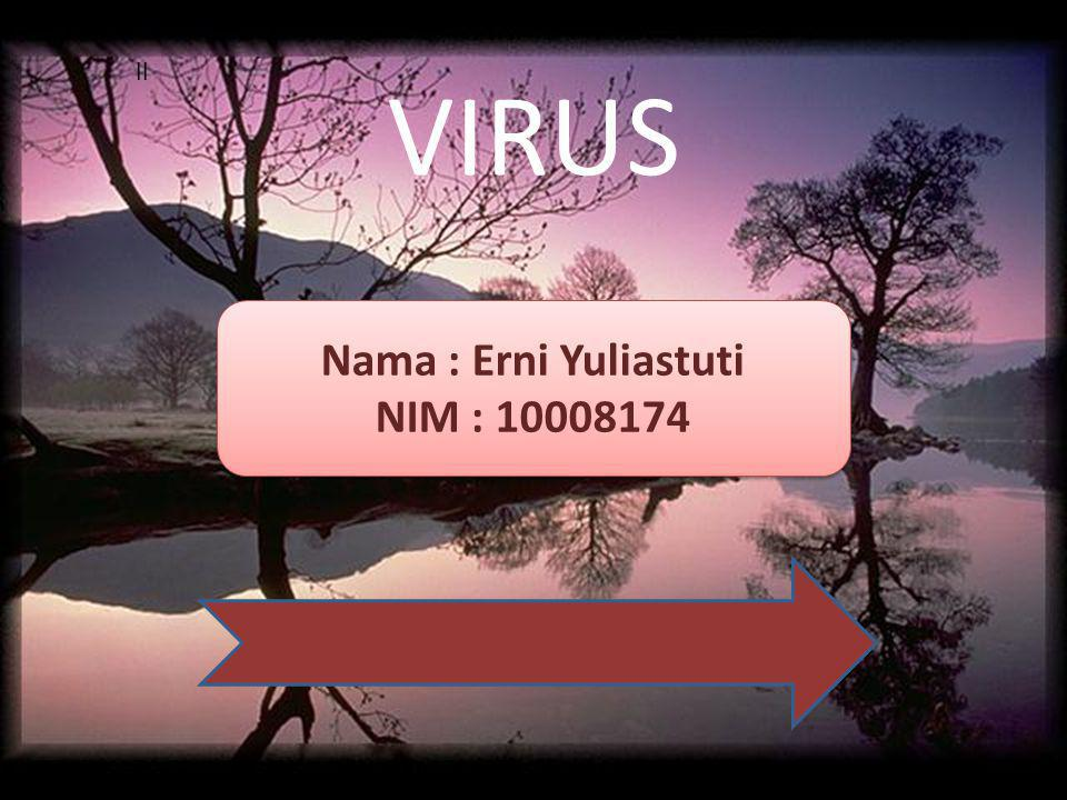 ll VIRUS Nama : Erni Yuliastuti NIM : 10008174