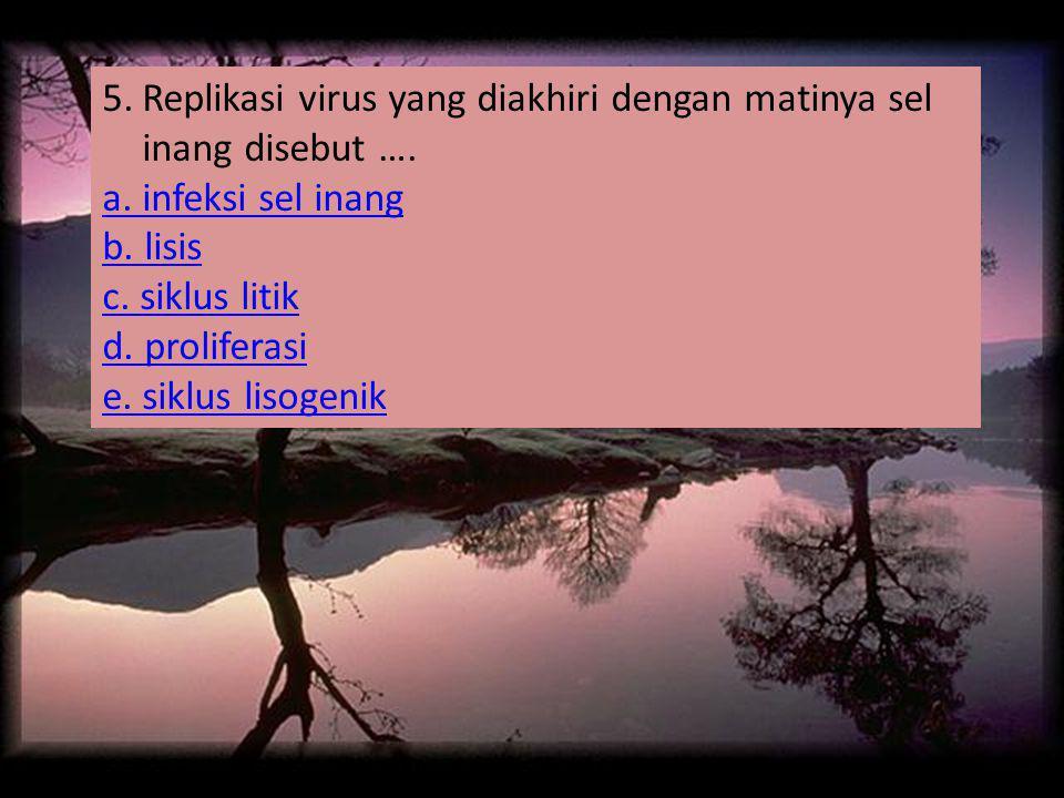 Replikasi virus yang diakhiri dengan matinya sel inang disebut ….