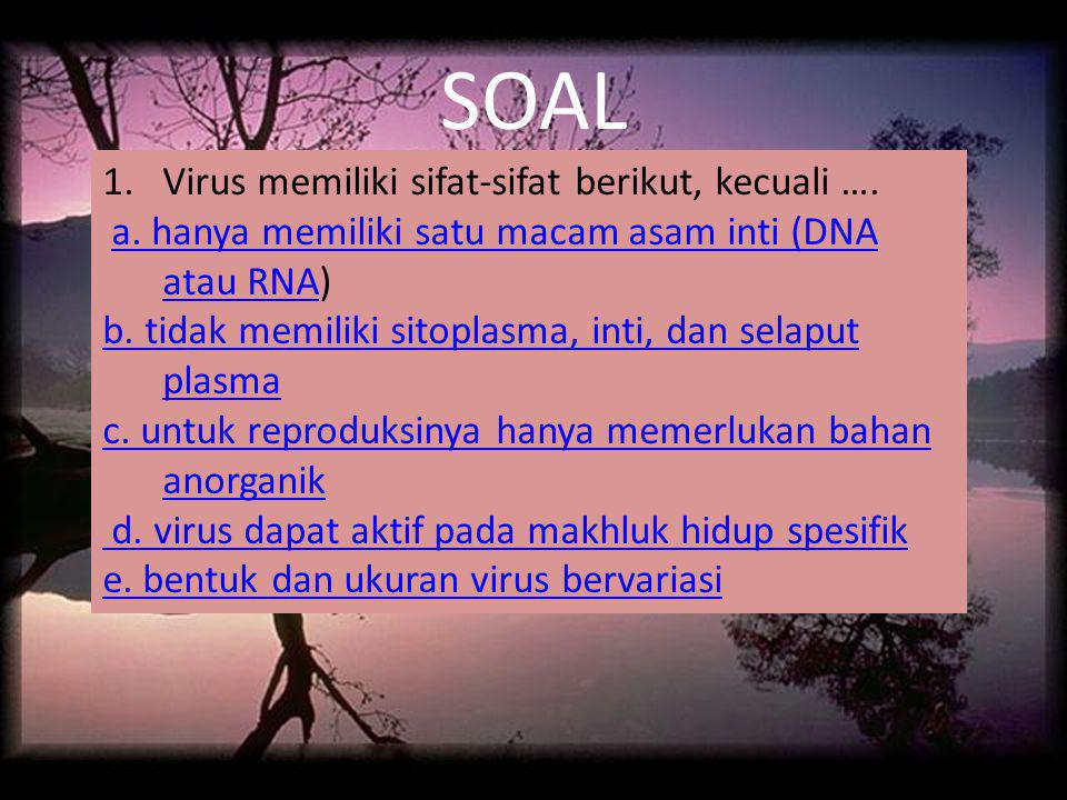 SOAL Virus memiliki sifat-sifat berikut, kecuali ….