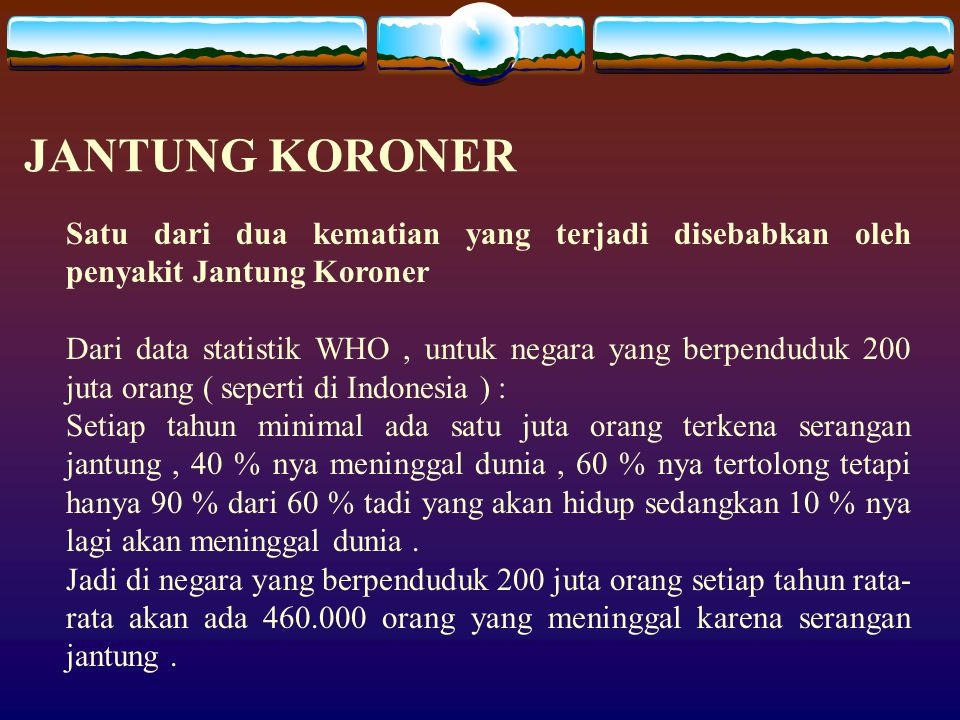 JANTUNG KORONER Satu dari dua kematian yang terjadi disebabkan oleh penyakit Jantung Koroner.