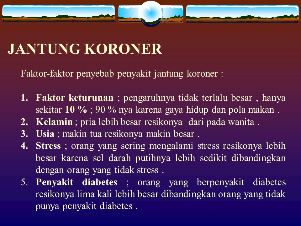 JANTUNG KORONER Faktor-faktor penyebab penyakit jantung koroner :