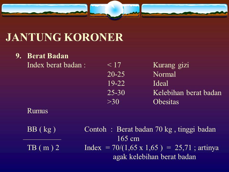 JANTUNG KORONER 9. Berat Badan Index berat badan : < 17 Kurang gizi