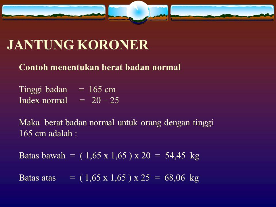 JANTUNG KORONER Contoh menentukan berat badan normal