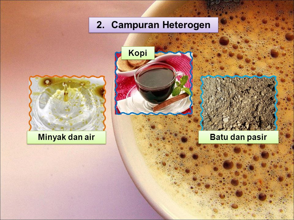 Campuran Heterogen Kopi Minyak dan air Batu dan pasir