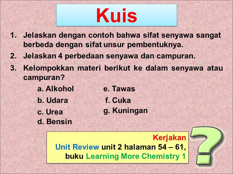 Kuis Jelaskan dengan contoh bahwa sifat senyawa sangat berbeda dengan sifat unsur pembentuknya. Jelaskan 4 perbedaan senyawa dan campuran.
