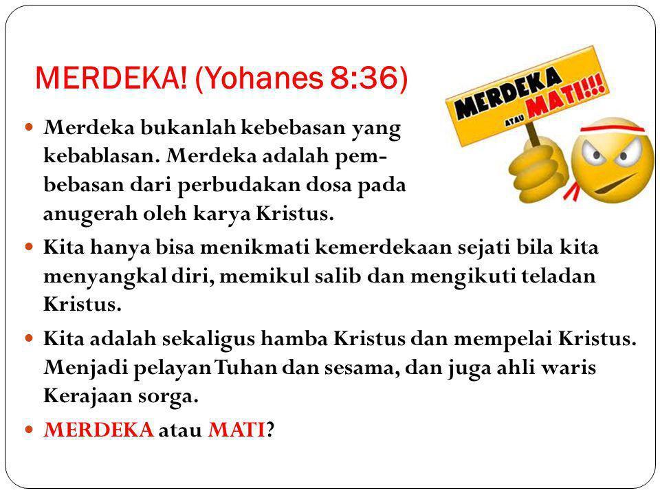 MERDEKA! (Yohanes 8:36)