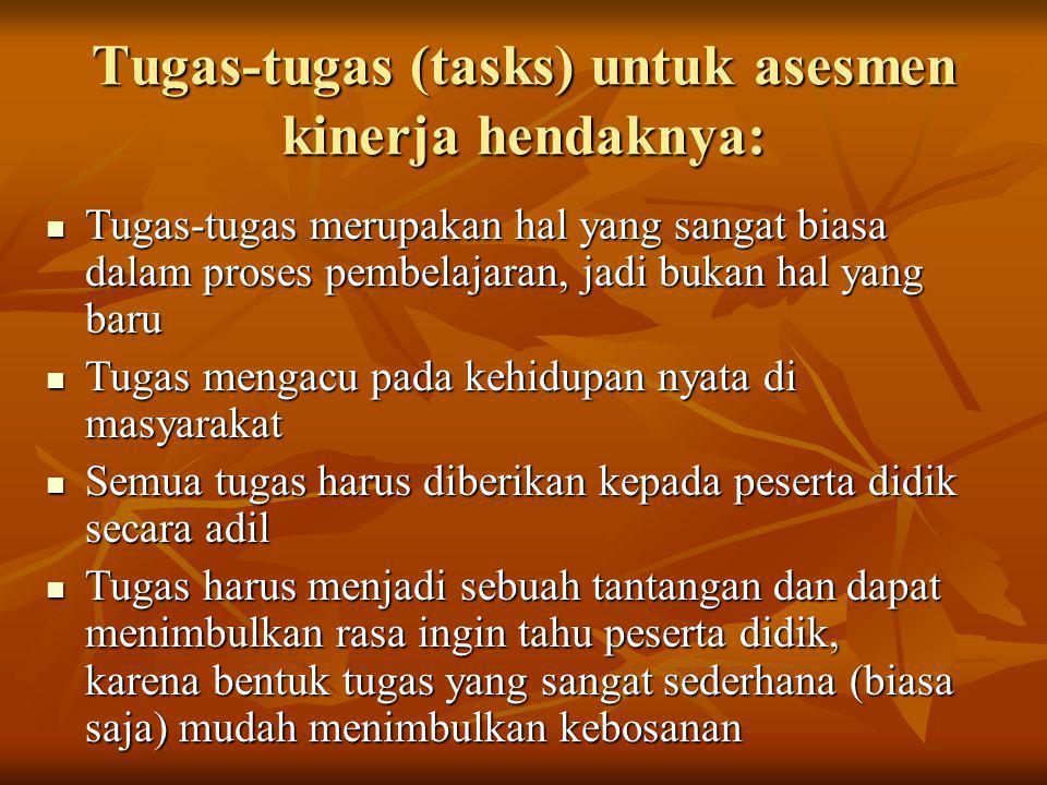 Tugas-tugas (tasks) untuk asesmen kinerja hendaknya: