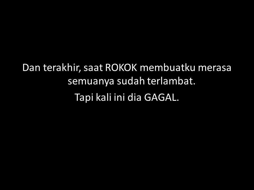 Dan terakhir, saat ROKOK membuatku merasa semuanya sudah terlambat